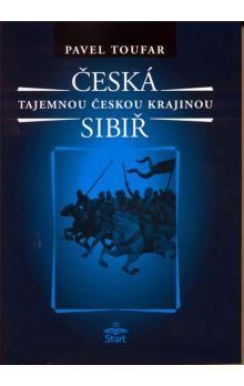 Pavel Toufar: Česká Sibiř - Tajemnou českou krajinou - 2. vydání cena od 135 Kč