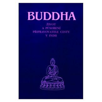 Kolektiv: Buddha - Život a působení připravovatele cesty v Indii cena od 166 Kč