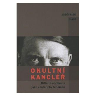 Siegfried Hagl: Okultní kancléř - Hitler a nacismus jako esoterický fanomén cena od 99 Kč