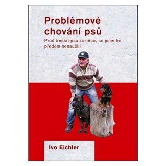 Ivo Eichler: Problémové chování psů - 2. vydání cena od 118 Kč