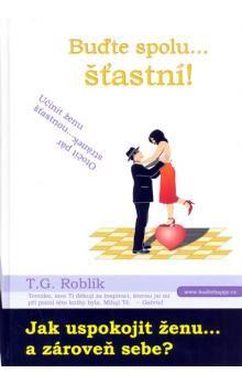 T. G. Roblík: Buďte spolu šťastní! cena od 145 Kč