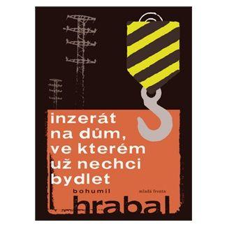 Bohumil Hrabal: Inzerát na dům, ve kterém už nechci bydlet cena od 139 Kč