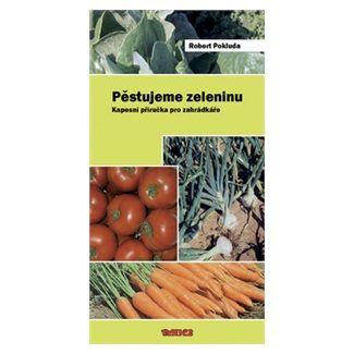 Robert Pokluda: Pěstujeme zeleninu - Kapesní příručka pro zahrádkáře cena od 50 Kč