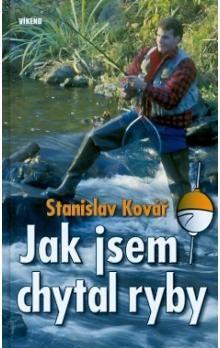 Stanislav Kovář: Jak jsem chytal ryby cena od 141 Kč