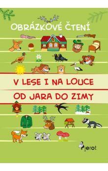 Alena Schejbalová: V lese i na louce, od jara do zimy - Obrázkové čtení cena od 0 Kč