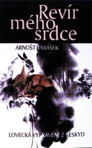 Arnošt Tabášek: Revír mého srdce - 2. vydání cena od 151 Kč