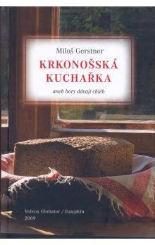 Miloš Gerstner: Krkonošská kuchařka aneb Hory dávají chléb cena od 126 Kč