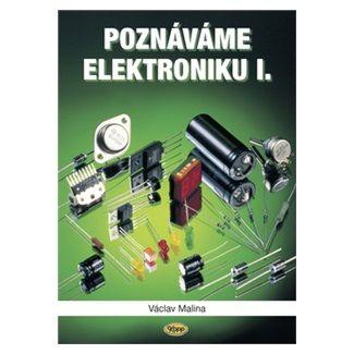 Václav Malina: Poznáváme elektroniku I. - 4. vydání cena od 128 Kč