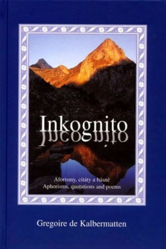 Gregoire de Kalbermatten: Inkognito - Aforismy, citáty a básnű cena od 77 Kč