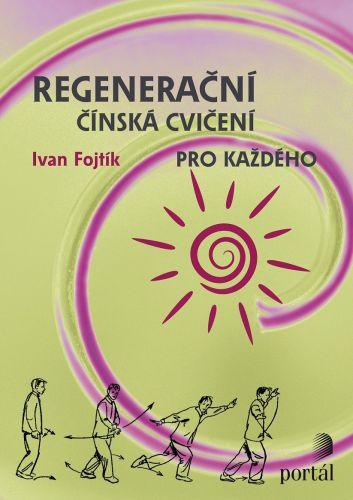 Ivan Fojtík: Regenerační čínská cvičení pro každého cena od 203 Kč
