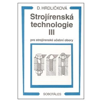 Hrdličková Dobroslava: Strojírenská technologie III pro strojírenské učební obory cena od 123 Kč