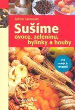 Achim Samwald: Sušíme ovoce, zeleninu, bylinky, houby cena od 159 Kč