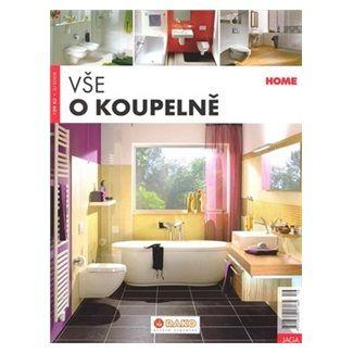 Kolektiv autorů: Vše o koupelně cena od 93 Kč