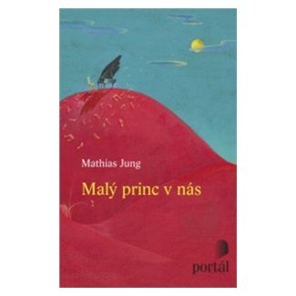 Mathias Jung: Malý princ v nás cena od 140 Kč