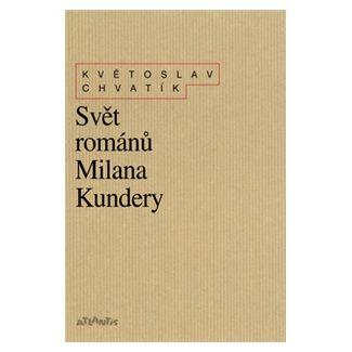 Květoslav Chvatík: Svět románů Milana Kundery cena od 169 Kč