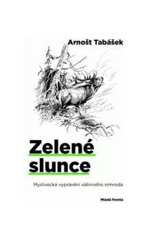 Arnošt Tabášek: Zelené slunce cena od 159 Kč
