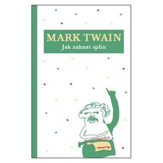 Mark Twain: Jak zahnat splín cena od 111 Kč