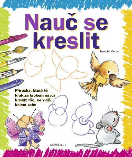 Rosa M. Curto: Nauč se kreslit - Příručka, která tě krok za krokem naučí kreslit vše, co vidíš kolem sebe cena od 129 Kč