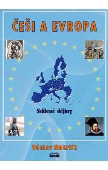 Makrlík Václav: Češi a Evropa - Sdílené dějiny cena od 126 Kč