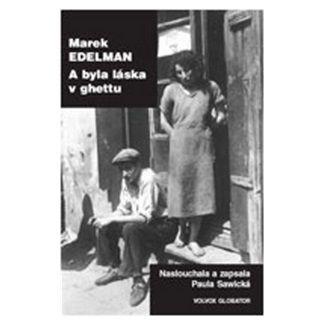 Marek Edelman: A byla láska v ghettu cena od 125 Kč