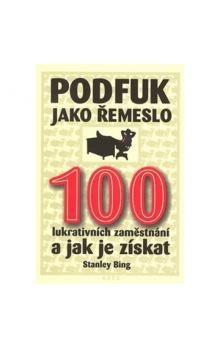 Stanley Bing: Podfuk jako řemeslo - 100 lukrativních zaměstnání a jak je získat cena od 176 Kč