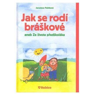 Jaroslava Paštiková: Jak se rodí bráškové aneb Ze života předškoláka cena od 48 Kč