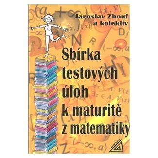 Jaroslav Zhouf: Sbírka testových úloh k maturitě z matematiky cena od 107 Kč
