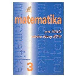 Emil Calda: Matematika pro dvouleté a tříleté obory SOU 3.díl cena od 96 Kč