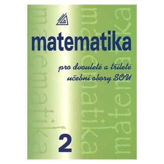 Emil Calda: Matematika pro dvouleté a tříleté obory SOU 2.díl cena od 103 Kč