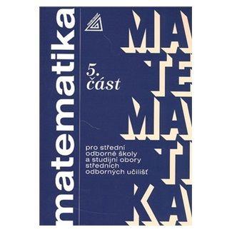 Kolouchová J.: Matematika pro SOŠ a studijní obory SOU - 5.část cena od 90 Kč