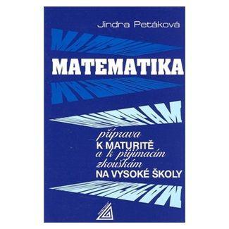 Petáková J.: Matematika - Příprava k maturitě a k přijímacím zkouškám na VŠ cena od 196 Kč