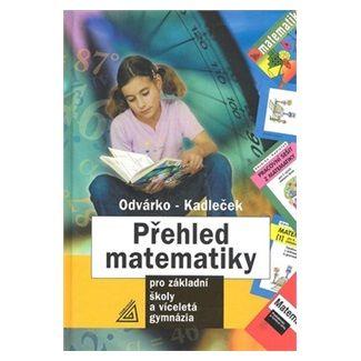 Oldřich Odvárko, Jiří Kadleček: Přehled matematiky pro základní školy a víceletá gymnázia cena od 187 Kč