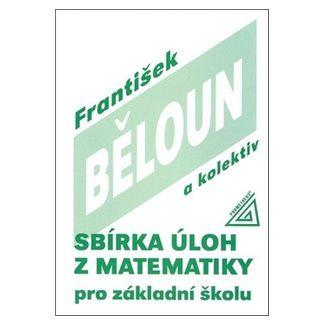 František Běloun: Sbírka úloh z matematiky pro ZŠ cena od 107 Kč