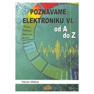 Václav Malina: Poznáváme elektroniku VI. od A do Z cena od 135 Kč