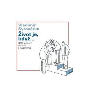 Vladimír Syrovátka: Život je když... cena od 111 Kč