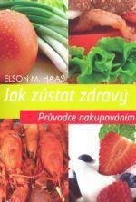Elson M. Haas: Jak zůstat zdravý - Průvodce nakupováním cena od 185 Kč