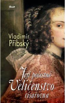 Vladimír Přibský: Její počestné Veličenstvo císařovna cena od 113 Kč