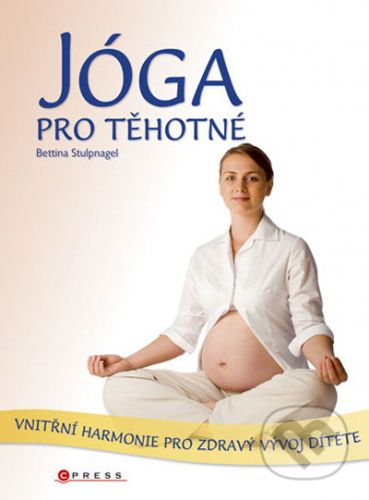 Bettina Stülpnagel: Jóga pro těhotné, 2. vydání cena od 167 Kč
