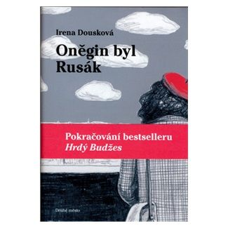 Irena Dousková: Oněgin byl Rusák - Pokračování bestselleru Hrdý Budžes cena od 158 Kč