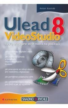 Anton Kostráb: Ulead VideoStudio 8 - tipy a triky pro střih videa na počítači cena od 159 Kč
