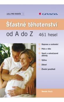 Renate Huch: Šťastné těhotenství od A do Z cena od 84 Kč