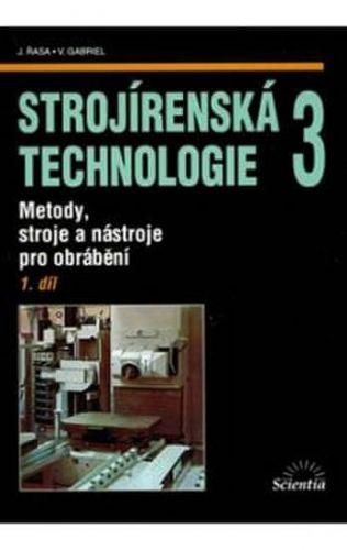 Jaroslav Řasa, Vladimír Gabriel: Strojírenská technologie 3, 1. díl cena od 167 Kč