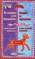 Holková Ludmila: Kojot a oposum a jiné mexické pohádky / El coyote y el tlacuache y otros cuentos mexicanos (ČJ,ŠJ) cena od 130 Kč