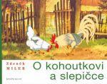Zdeněk Miler: O kohoutkovi a slepičce cena od 128 Kč