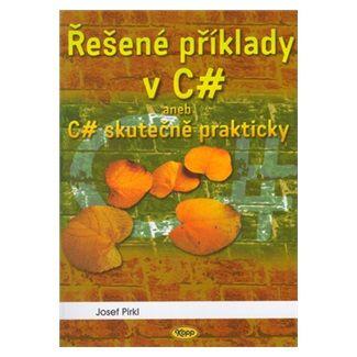 Josef Pirkl: Řešené příklady v C sharp cena od 147 Kč