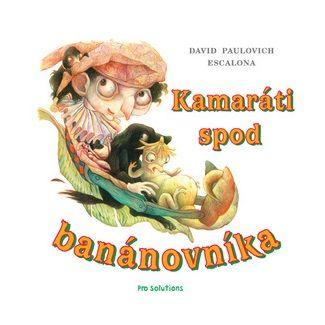 David Paulovich Escalona, Zuzana Bruncková Bočkayová: Kamaráti spod banánovníka cena od 113 Kč