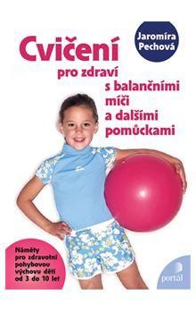 Jaromíra Pechová: Cvičení pro zdraví s balančními míči cena od 163 Kč