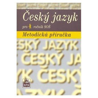 Marie Čechová: Český jazyk pro 4. ročník SOŠ - Metodická příručka cena od 94 Kč