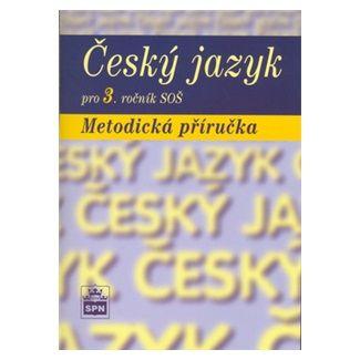 Marie Čechová: Český jazyk pro 3. ročník SOŠ - Metodická příručka cena od 90 Kč