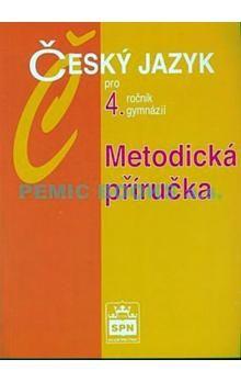 Jiří Kostečka: Český jazyk pro 4.ročník gymnázií - Metodická příručka cena od 92 Kč